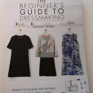 Beginners' Guide to Dressmaking - Wendy Ward